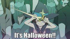 #Little_Witch_Academia                                                              It's Halloween