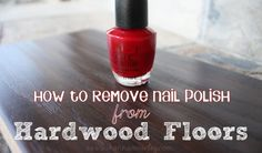 How to remove nail polish from wood floors