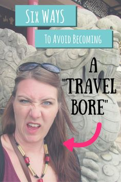 6 Ways To Avoid Becoming a Travel Bore