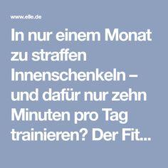 In nur einem Monat zu straffen Innenschenkeln – und dafür nur zehn Minuten pro Tag trainieren? Der Fitness-Plan jetzt auf ELLE.de!