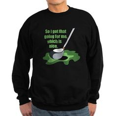 Caddyshack Quote Sweatshirt: So I got that going for me, which is nice. I love this movie line by Carl Spackler. A great golfing gift for a golfer.