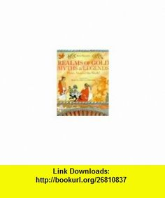 Realms of Gold Myths and Legends from Around the World (9781856979139) Ann Pilling, Kady MacDonald Denton , ISBN-10: 185697913X  , ISBN-13: 978-1856979139 ,  , tutorials , pdf , ebook , torrent , downloads , rapidshare , filesonic , hotfile , megaupload , fileserve