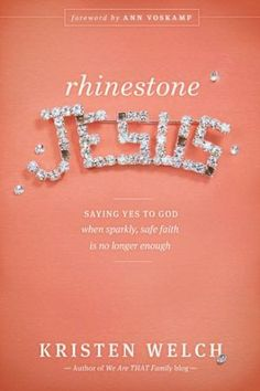 Buy Rhinestone Jesus: Saying Yes to God When Sparkly, Safe Faith Is No Longer Enough by Ann Voskamp, Kristen Welch and Read this Book on Kobo's Free Apps. Discover Kobo's Vast Collection of Ebooks and Audiobooks Today - Over 4 Million Titles! Books To Read, My Books, Library Books, Raising Daughters, Dear Parents, Jesus Quotes, So Little Time, The Book, Book Worms
