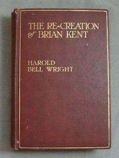 The Re-Creation of Brian Kent by Harold Bell Wright (1st Edition 1919) * 15