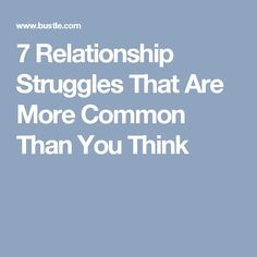 7 Relationship Struggles That Are More Common Than You Think