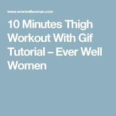 10 Minutes Thigh Workout With Gif Tutorial – Ever Well Women