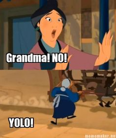 This is the only acceptable use for that word. Love Mulan's grandma :')