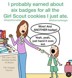 I probably earned about six badges for all the Girl Scout cookies I just ate. My tweet made into a cartoon via @HedgerHumor! @KateWhineHall
