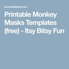 Printable Monkey Masks Templates (free) - Itsy Bitsy Fun