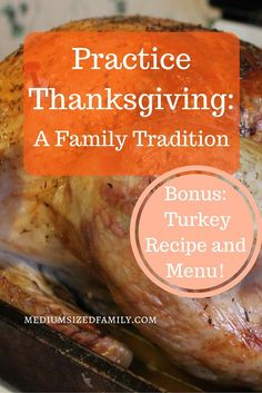 "Practice Thanksgiving.  This family has a Thanksgiving tradition that they call ""Practice Thanksgiving"".  But there's also a really moist, delicious turkey recipe plus Thanksgiving menu ideas."