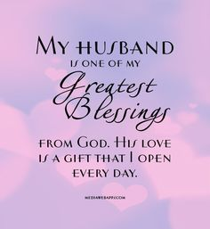 Love Quotes for Your Husband | My husband is one of my greatest blessings from God. His love is a ...