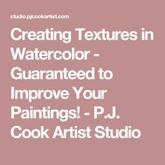 Creating Textures in Watercolor - Guaranteed to Improve Your Paintings! - P.J. Cook Artist Studio