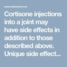 Cortisone injections into a joint may have side effects in addition to those described above. Unique side effects of joint injections involve injury to the joint tissues, particularly with repeated injections. These injuries include thinning of the joint cartilage, weakening of the ligaments of the joint, increased inflammation in the joint (arthritis) due to a reaction to a corticosteroid that has crystallized, and introduction of infection into the joint.