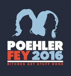 Poehler Fey 2016 presidential campaign t-shirt - GToE is your guide to the best funny, nerdy, political t-shirts and gifts.