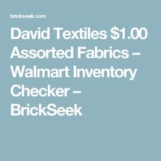 David Textiles $1.00 Assorted Fabrics – Walmart Inventory Checker – BrickSeek