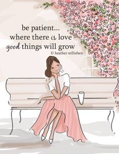 be patient... where there is love good things will grow. -Heather Stillufsen