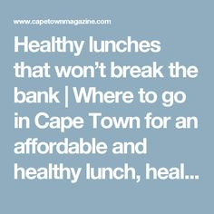 Healthy lunches that won't break the bank | Where to go in Cape Town for an affordable and healthy lunch, healthy food places in Cape Town, cheap and healthy food in Cape Town