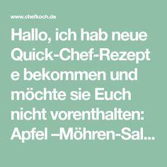 Hallo, ich hab neue Quick-Chef-Rezepte bekommen und möchte sie Euch nicht vorenthalten: Apfel –Möhren-Salat 400g Äpfel, 250g Möhren, Speiseöl, Saft einer halben Zitrone, 1 Eßl. Z