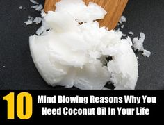 10 Mind Blowing Reasons Why You Need Coconut Oil In Your Life