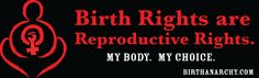 Birth rights bumper sticker available at www.birthanarchy.com