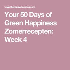 Your 50 Days of Green Happiness Zomerrecepten: Week 4