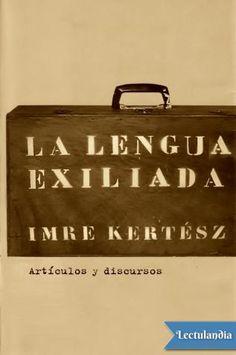 Poco después de la caída del telón de acero, cuando por fin su obra narrativa lograba traspasar las fronteras, el premio Nobel de Literatura, Imre Kertész, empezó a expresar en artículos y discursos las implicaciones éticas y culturales del Holoc...