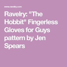 "Ravelry: ""The Hobbit"" Fingerless Gloves for Guys pattern by Jen Spears"