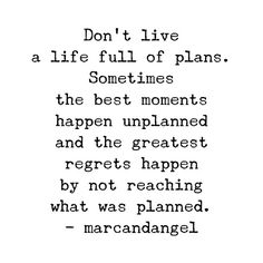 When you try to control too much, you enjoy too little.  Sometimes you just need to let go, relax, take a deep breath and love what is. -- read: http://www.marcandangel.com/2015/07/08/7-things-you-gain-when-you-let-go-of-control/