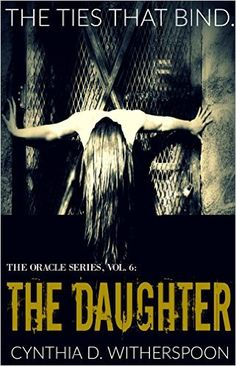 Amazon.com: The Daughter (The Oracle Series Book 6) eBook: Cynthia D. Witherspoon: Kindle Store