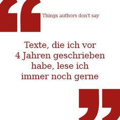 """#ThingsAuthorsDontSay """"Texte, die ich vor 4 Jahren geschrieben habe, lese ich immer noch gerne"""""""