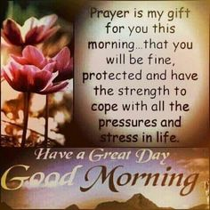 Prayer is my gift for you this morning morning prayer good morning good morning images good morning wishes good morning pictures Inspirational Good Morning Messages, Morning Quotes Images, Good Morning Beautiful Quotes, Good Morning Prayer, Morning Love Quotes, Good Day Quotes, Morning Greetings Quotes, Morning Blessings, Good Morning Picture