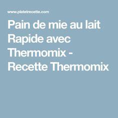 Pain de mie au lait Rapide avec Thermomix - Recette Thermomix