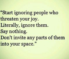 Not a problem for me.  I can look right thru people who threaten my joy.
