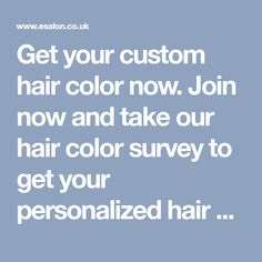 Get your custom hair color now. Join now and take our hair color survey to get your personalized hair color made just for you.