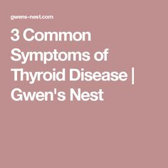 3 Common Symptoms of Thyroid Disease | Gwen's Nest