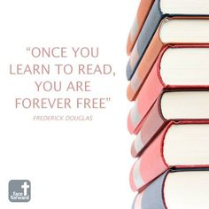 """""""Once you learn to read, you are forever free.""""  - Frederick Douglas 