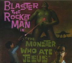 Blaster The Rocketman - The Monster Who Ate Jesus (1999)