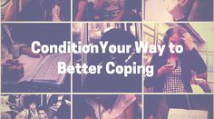 Condition Your Way to Better Coping | Healthy mind. Better life.