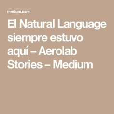 El Natural Language siempre estuvo aquí – Aerolab Stories – Medium