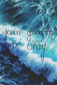 """""""You're going to be okay."""""""