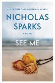 SEE ME, by Nicholas Sparks. (Grand Central.) A couple in love are threatened by secrets from the past.