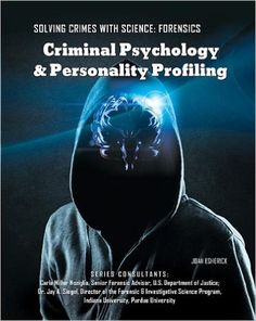 Criminal Psychology & Personality Profiling (Solving Crimes With Science: Forensics): Joan Esherick: 9781422228630: Amazon.com: Books