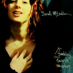 Sarah Mclachlan - Tumbling Towards Ecstasy, one of my fave albums ever.