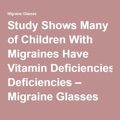 Study Shows Many of Children With Migraines Have Vitamin Deficiencies – Migraine Glasses