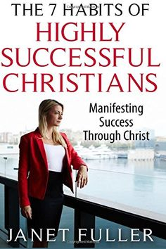 The 7 Habits of Highly Successful Christians: Manifesting Success through Christ (The Bible, Bible Study, Christian, Catholic) by Janet Fuller http://www.amazon.com/dp/1517587352/ref=cm_sw_r_pi_dp_oza8wb0J15KVC