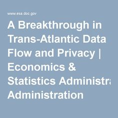 A Breakthrough in Trans-Atlantic Data Flow and Privacy | Economics & Statistics Administration