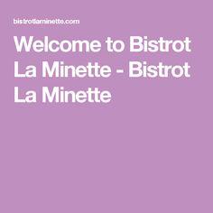 Welcome to Bistrot La Minette - Bistrot La Minette