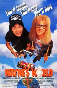 Waynes World (1992) one of the best movies...