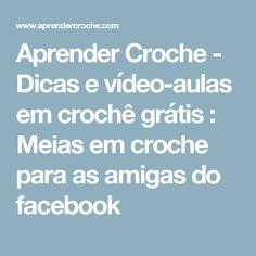 Aprender Croche - Dicas e vídeo-aulas em crochê grátis : Meias em croche para as amigas do facebook