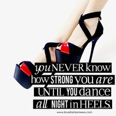Funny fashion quotes printed in size-- i uploaded to costco and had them printed for each -- and we posted them all over the house. Tgif, Ibiza, Heels Quotes, High Heel Quotes, Party Quotes, Thing 1, Pumps, Stilettos, Thats The Way
